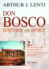 Don Bosco: History and Spirit. 2. Birth and Early Development of Don Bosco's Oratory