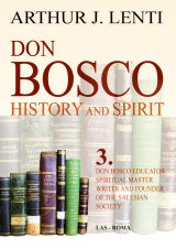 Don Bosco: History and Spirit. 3. Don Bosco Educator, Spiritual Master, Writer and Founder of the Salesian Society