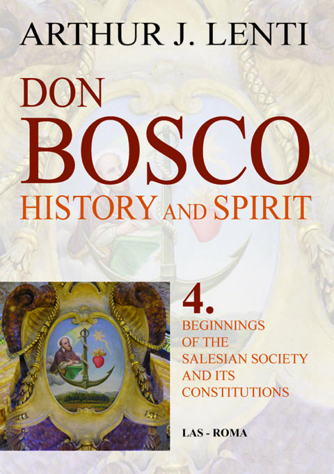 Don Bosco: History and Spirit. 4. Beginnings of the Salesian Society and Its Constitutions