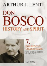 Don Bosco: History and Spirit. 7. Don Bosco's Golden Years. With General Indexes of the Series