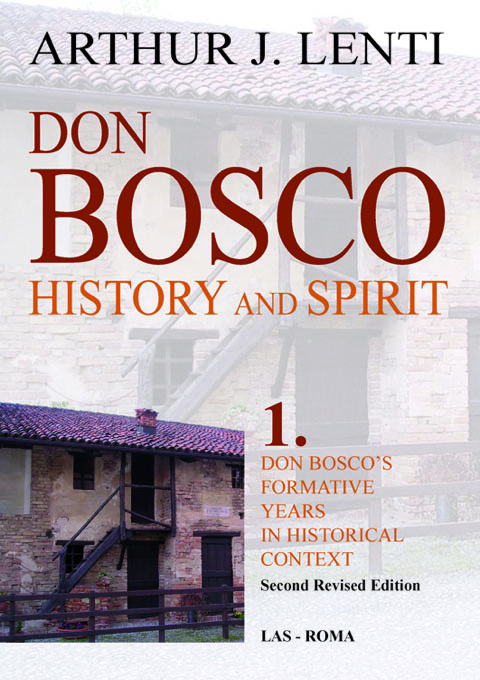 Don Bosco: History and Spirit. 1. John Bosco's Formative Years in Historical Context. Second Revised Edition